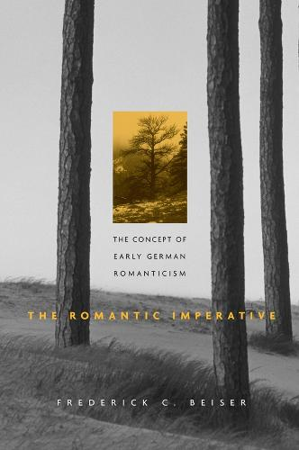 The Romantic Imperative: The Concept of Early German Romanticism (Paperback)