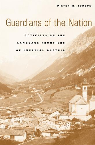 Guardians of the Nation: Activists on the Language Frontiers of Imperial Austria (Hardback)