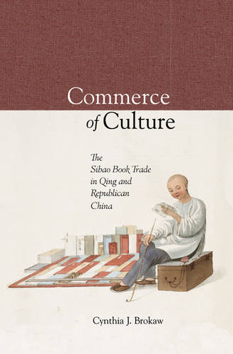 Commerce in Culture: The Sibao Book Trade in the Qing and Republican Periods - Harvard East Asian Monographs No. 280 (Hardback)