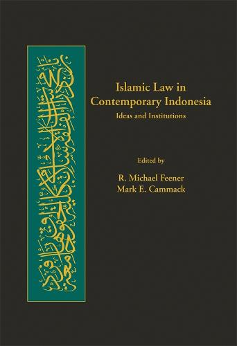 Islamic Law in Contemporary Indonesia: Ideas and Institutions - Harvard Series in Islamic Law No. 5 (Hardback)