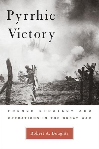 Pyrrhic Victory: French Strategy and Operations in the Great War (Paperback)