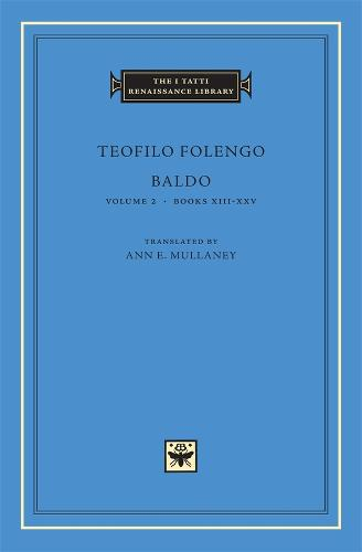 Baldo: Books XIII-XXIV v. 2 - The I Tatti Renaissance Library No. 36 (Hardback)