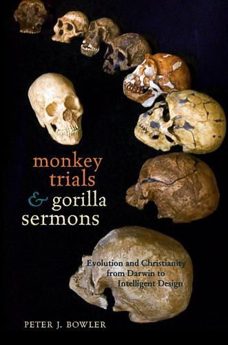 Monkey Trials and Gorilla Sermons: Evolution and Christianity from Darwin to Intelligent Design - New Histories of Science, Technology, and Medicine (Paperback)