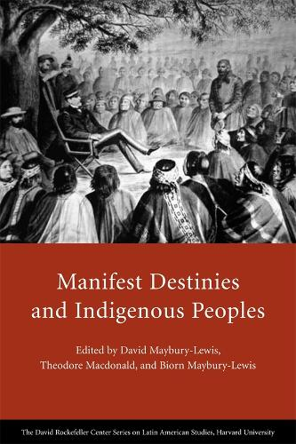 Manifest Destinies and Indigenous Peoples - David Rockefeller Centre on Latin American Studies (Paperback)