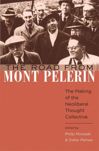 The Road from Mont Pelerin: The Making of the Neoliberal Thought Collective (Hardback)