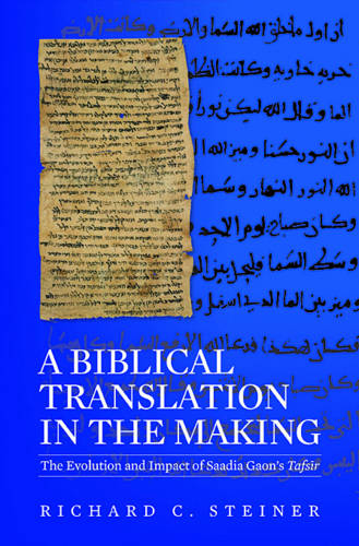 A Biblical Translation in the Making: The Evolution and Impact of Saadia Gaon's Tafsir - Harvard Center for Jewish Studies (Hardback)