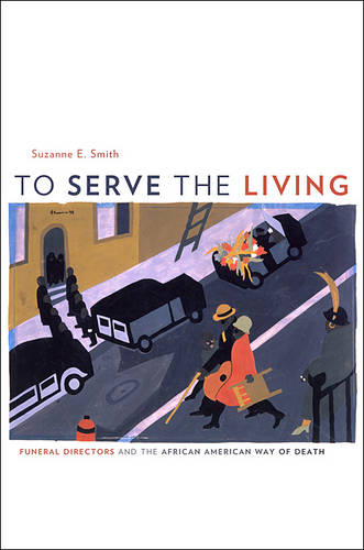 To Serve the Living: Funeral Directors and the African American Way of Death (Hardback)