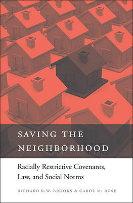 Saving the Neighborhood: Racially Restrictive Covenants, Law, and Social Norms (Hardback)