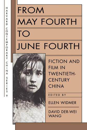 From May Fourth to June Fourth: Fiction and Film in Twentieth-Century China - Harvard Contemporary China Series v. 9 (Paperback)