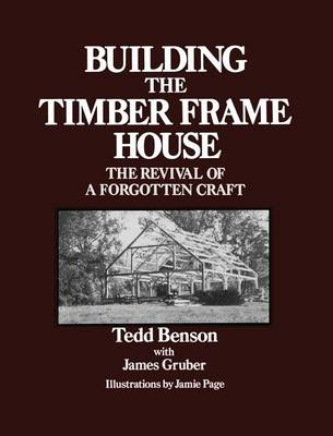 Building the Timber Frame House: The Revival of a Forgotten Craft (Paperback)