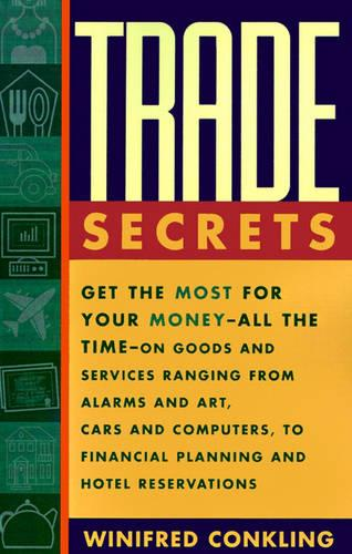 Trade Secrets: Get the Most for Your Money All the Time on Goods and Services Ranging from Alarms and Art, Cars and Computers, to Financial Planning and Hotel Reservations (Paperback)