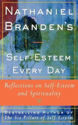 Nathaniel Brandens Self-Esteem Every Day: Reflections on Self-Esteem and Spirituality (Paperback)
