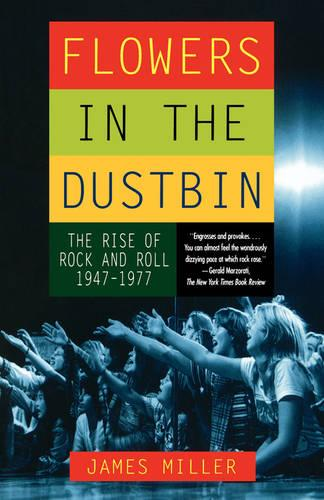Flowers in the Dustbin: The Risk of Rock and Roll, 1947-1977 (Paperback)