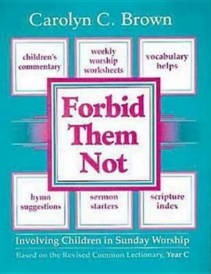 Forbid then Not: Involving Children in Sunday Workship on the Revised Common Lectionarty (Paperback)