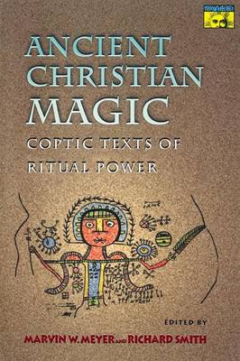 Ancient Christian Magic: Coptic Texts of Ritual Power - Mythos: The Princeton-Bollingen Series in World Mythology (Paperback)