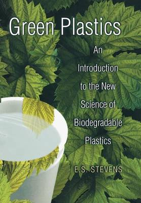 Green Plastics: An Introduction to the New Science of Biodegradable Plastics (Hardback)