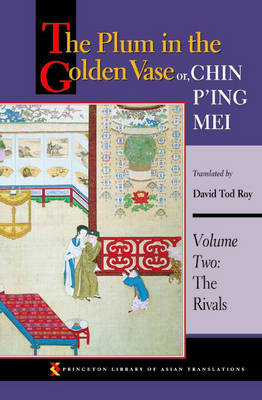 The Plum in the Golden Vase: Rivals v. 2: Or Chin P'ing Mei - Princeton Library of Asian Translations (Hardback)