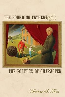 The Founding Fathers and the Politics of Character (Paperback)