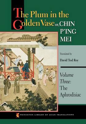 The Plum in the Golden Vase or, Chin P'ing Mei: The Aphrodisiac Volume 3 (Hardback)