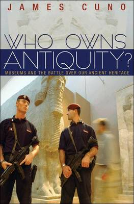 Who Owns Antiquity?: Museums and the Battle Over Our Ancient Heritage (Hardback)