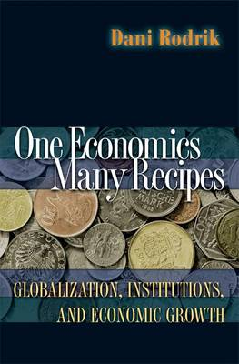 One Economics, Many Recipes: Globalization, Institutions, and Economic Growth (Paperback)