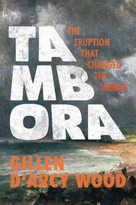 Tambora: The Eruption That Changed the World (Hardback)