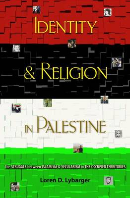 Identity & Religion in Palestine: The Struggle Between Islamism and Secularism in the Occupied Territories - Princeton Studies in Muslim Politics (Paperback)