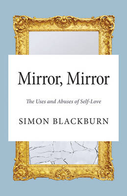 Mirror, Mirror: The Uses and Abuses of Self-Love (Hardback)