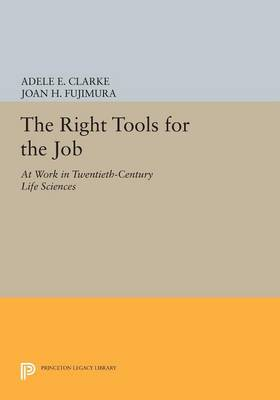 The Right Tools for the Job: At Work in Twentieth-Century Life Sciences - Princeton Legacy Library (Paperback)