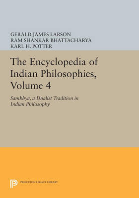 The Encyclopedia of Indian Philosophies: Samkhya, a Dualist Tradition in Indian Philosophy - Princeton Legacy Library v.4 (Paperback)