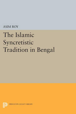 The Islamic Syncretistic Tradition in Bengal - Princeton Legacy Library (Paperback)