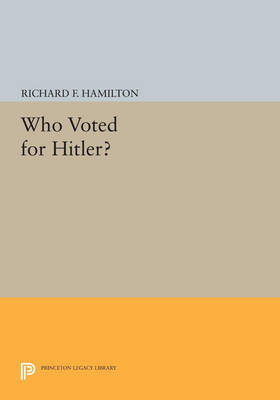 Who Voted for Hitler? - Princeton Legacy Library (Paperback)