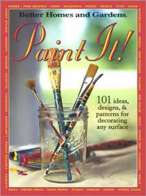 Paint It!: 101 Ideas, Designs and Patterns for Decorating Any Surface (Paperback)