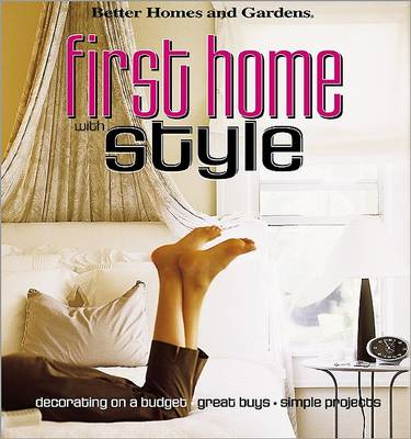 First Home with Style: Decorating on a Budget, Great Buys, Simple Projects - Better Homes & Gardens S. (Paperback)