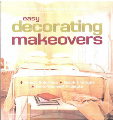 Easy Decorating Makeovers: Smart Solutions, Quick Changes, Do-It-yourself Projects (Paperback)