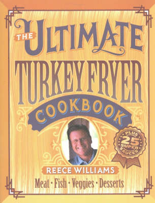 Ultimate Turkey Fryer Cookbook: Recipes for Everything to Cook in Your Fryer (Paperback)