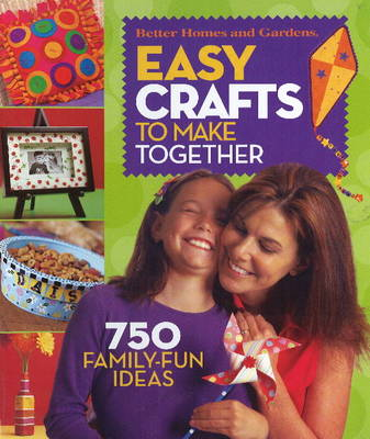 Easy Crafts to Make Together: 750 Family Fun Ideas (Paperback)