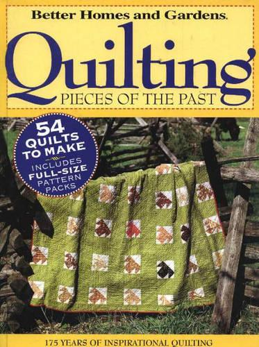 Quilting Pieces of the Past: 175 Years of Inspirational Quilting - Better Homes & Gardens S. (Paperback)