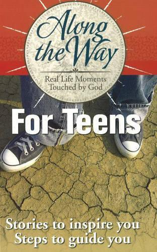 Along the Way for Teens: Stories to Inspire You, Steps to Guide You (Paperback)
