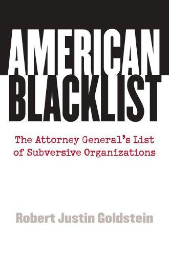 American Blacklist: The Attorney General's List of Subversive Organizations (Hardback)