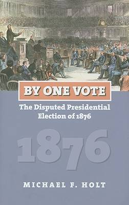 By One Vote: The Disputed Presidential Election of 1876 - American Presidential Elections (Hardback)