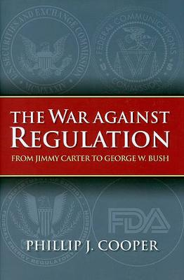 The War Against Regulation: From Jimmy Carter to George W. Bush - Studies in Government and Public Policy (Hardback)