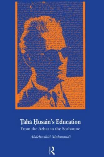 Taha Husain's Education: From Al Azhar to the Sorbonne (Hardback)