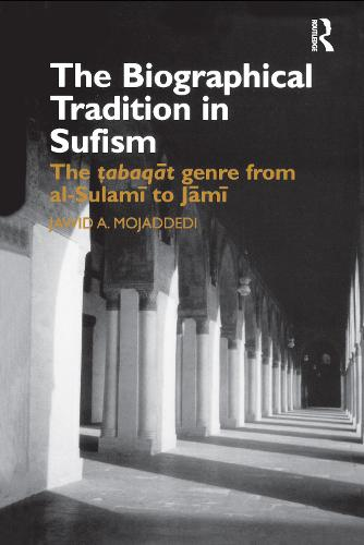 Sufi Biographies from Al Sulami to Jami: Reworking Time Past - Routledge Studies in Asian Religion No 16 (Hardback)