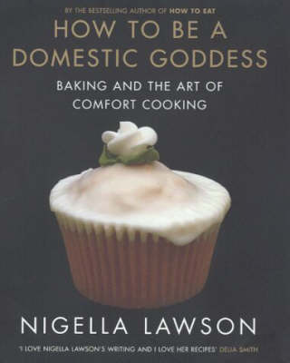 How to be a Domestic Goddess: Baking and the Art of Comfort Cooking (Hardback)