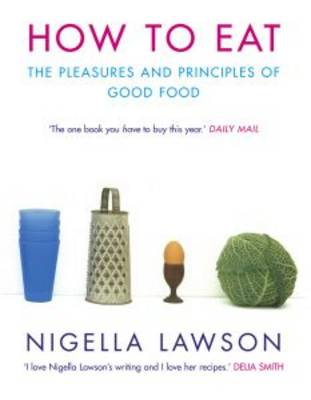 How to Eat: Pleasures and Principles of Good Food (Paperback)