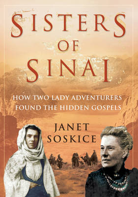 Sisters of Sinai: How Two Lady Adventurers Found the Hidden Gospels (Hardback)