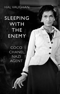 Sleeping with the Enemy: Coco Chanel, Nazi Agent (Hardback)