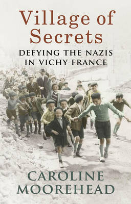 Village of Secrets: Defying the Nazis in Vichy France (Hardback)