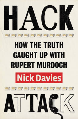 Hack Attack: How the Truth Caught Up with Rupert Murdoch (Hardback)